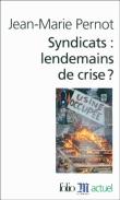 Jean-Marie Pernot, Les syndicats, lendemains de crise ?, Paris, Gallimard, 2010, Folio Actuel, 366 pages.